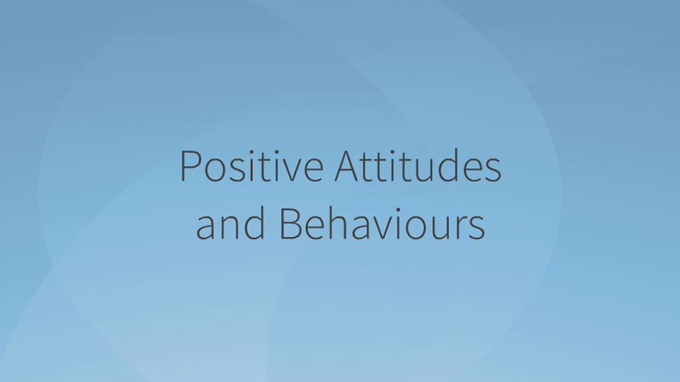 Positive Attitudes and Behaviours