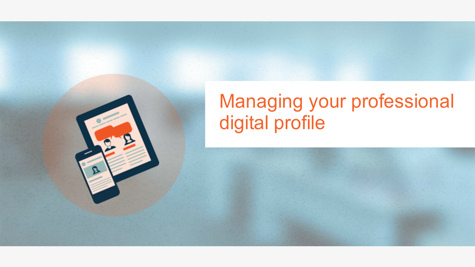 Managing Your Professional Digital Profile