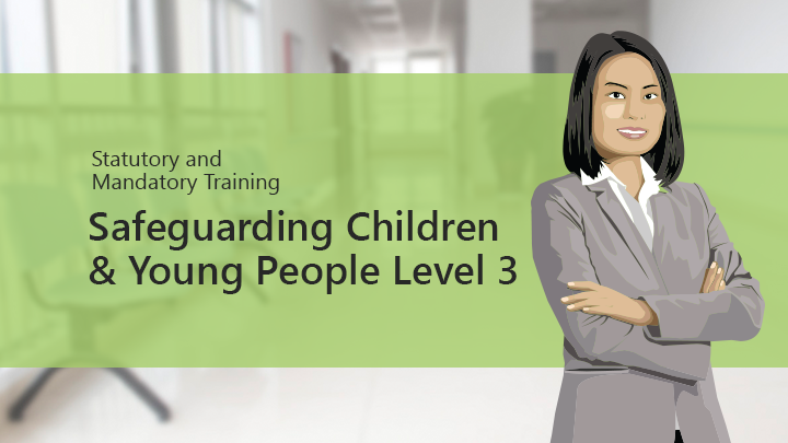 Safeguarding Children & Young People Level 3