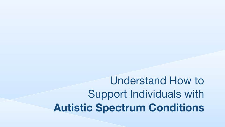 Understanding How to Support Individuals with Autistic Spectrum Conditions
