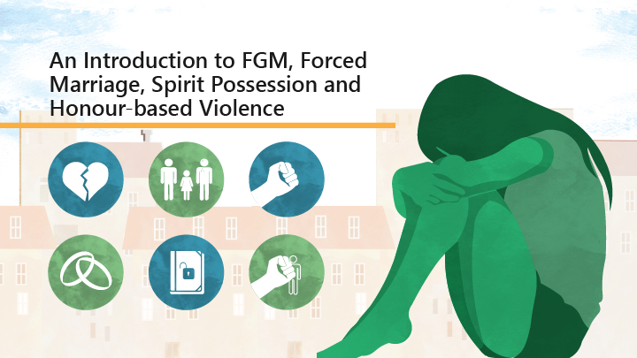 An Introduction to FGM, Forced Marriage, Spirit Possession and Honour-based Violence